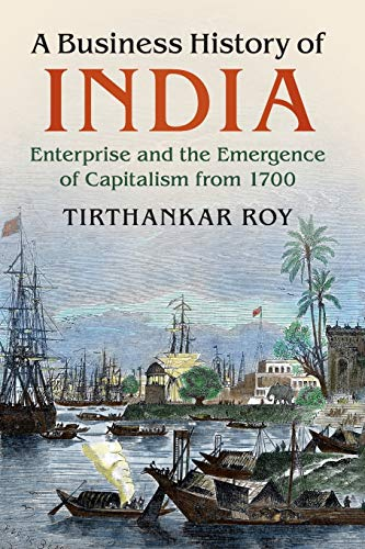 A Business History of India By Tirthankar Roy (London School of Economics and Political Science)