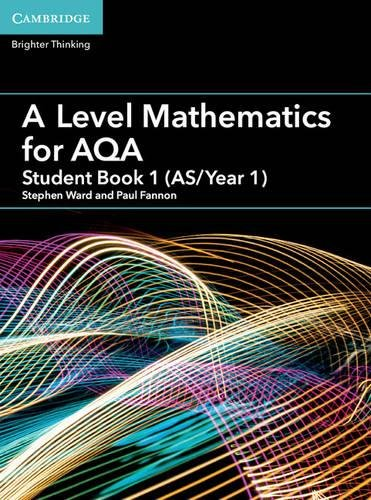 A Level Mathematics for AQA Student Book 1 (AS/Year 1) By Stephen Ward