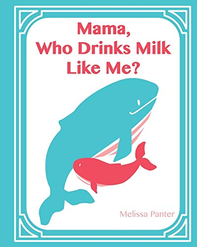 Mama, Who Drinks Milk Like Me? By Melissa Panter