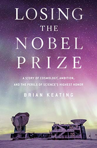 Losing the Nobel Prize By Brian R. Keating