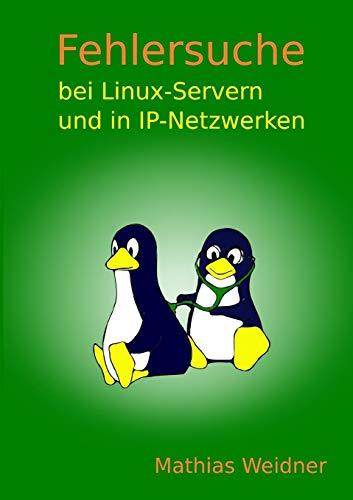 Fehlersuche Bei Linux Servern Und in IP-Netzwerken By Mathias Weidner