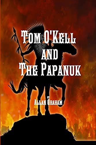 Tom O'Kell and the Papanuk By Allan Graham