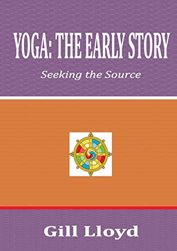 Yoga: the Early Story By Gill Lloyd