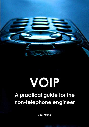 Voip - A practical guide for the non-telephone engineer By Joe Yeung