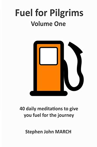Fuel for Pilgrims (Volume One) By Stephen John March