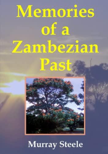 Memories of a Zambezian Past By Murray Steele