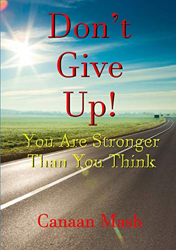 Don't Give Up! You are Stronger Than You Think By Canaan Mash