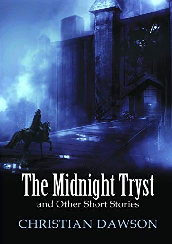 The Midnight Tryst and Other Short Stories By Christian Dawson