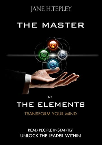 The Master of the Elements - Transform Your Mind By Jane H. Tepley