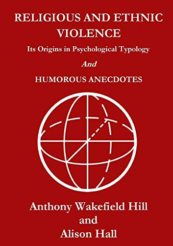 Religious and Ethnic Violence: its Origins in Psychological Typology By Anthony Wakefield Hill