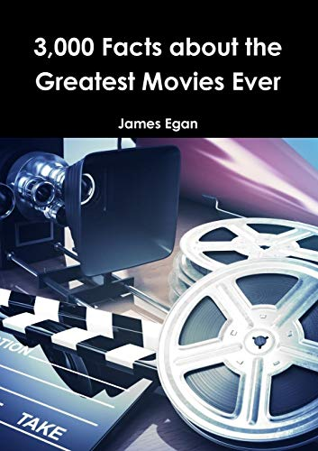 3000 Facts about the Greatest Movies Ever By James Egan