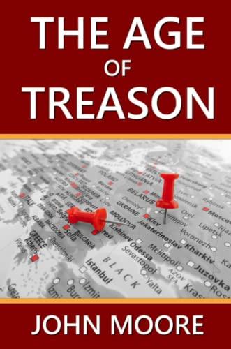 The Age of Treason By John Moore