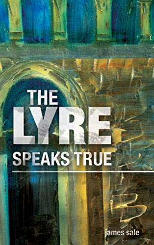 the Lyre Speaks True By James Sale