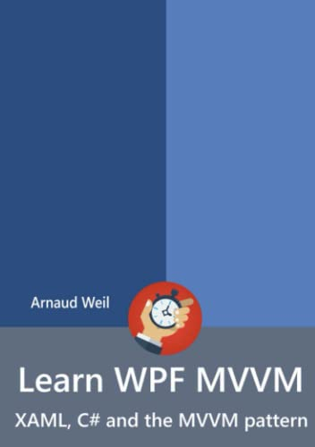 Learn WPF MVVM - XAML, C# and the MVVM pattern By Arnaud Weil
