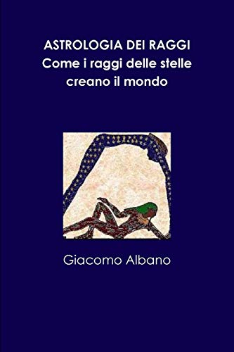 Astrologia Dei Raggi. Come I Raggi Delle Stelle Creano Il Mondo By Giacomo Albano