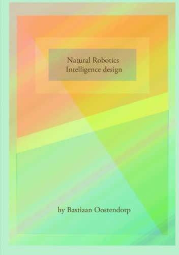 Natural Robotics & Intelligence Design By Bastiaan Oostendorp