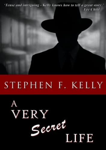 A Very Secret Life By Stephen F. Kelly
