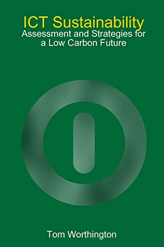 ICT Sustainability: Assessment and Strategies for a Low Carbon Future By Tom Worthington