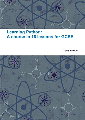 Learning Python: A course in 16 lessons for GCSE By Tony Hawken