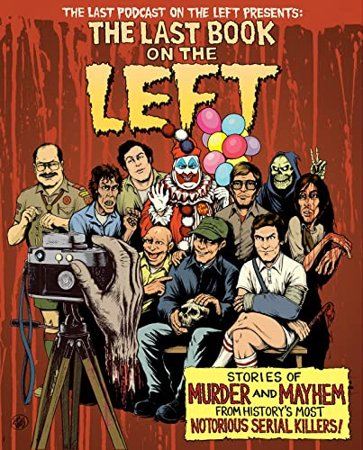 Last Book on the Left: Stories of Murder and Mayhem from History's Most Notorious Serial Killers By Ben Kissel