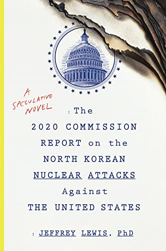 The 2020 Commission Report on the North Korean Nuclear Attacks Against the United States By Jeffrey Lewis