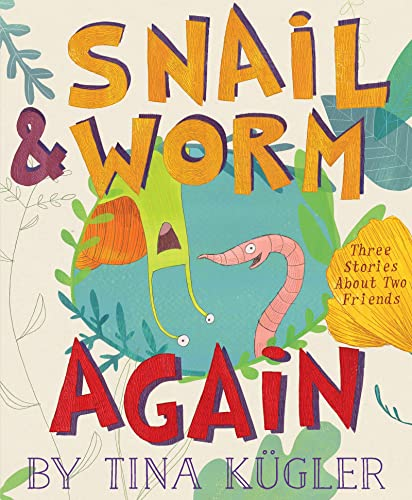 Snail and Worm Again: Three Stories about Two Friends By Tina Kugler