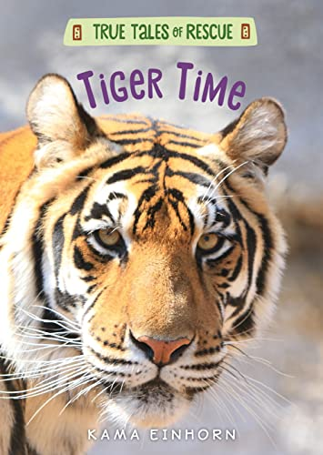 True Tales of Rescue: Tiger Time By Kama Einhorn