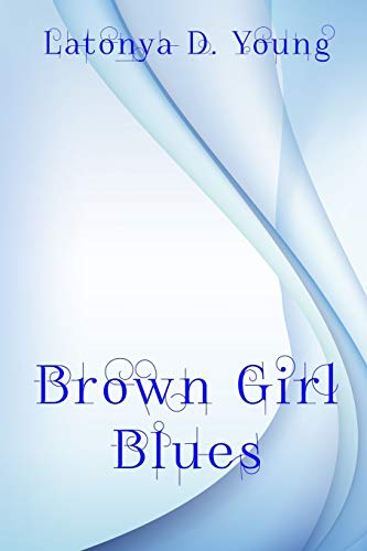 Brown Girl Blues By Latonya D. Young