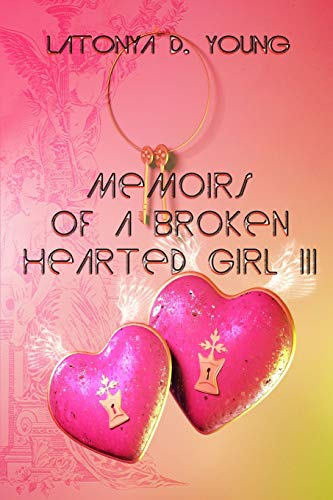 Memoirs of a Broken Hearted Girl III By Latonya D. Young
