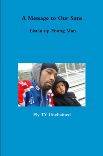 A Message to Our Suns - Listen Up Young Man By Fly Ty Unchained