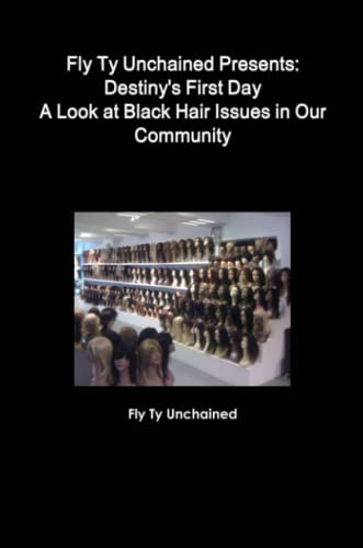 Fly Ty Unchained Presents: Destinys First Day - A Look at Black Hair Issues in Our Community By Fly Ty Unchained