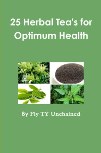 25 Herbal Tea's for Optimum Health By Fly TY Unchained