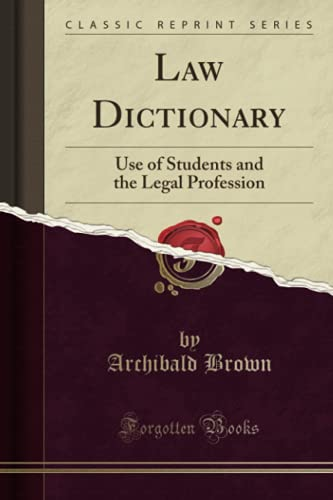 Law Dictionary: Use of Students and the Legal Profession (Classic Reprint) By Archibald Brown