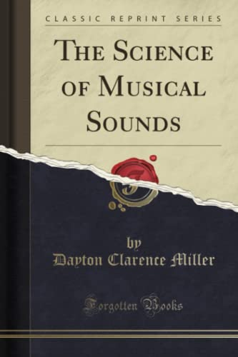 The Science of Musical Sounds (Classic Reprint) By Dayton Clarence Miller