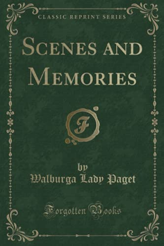 Scenes and Memories (Classic Reprint) By Walburga Lady Paget