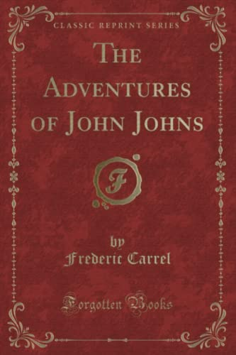 The Adventures of John Johns (Classic Reprint) By Frederic Carrel