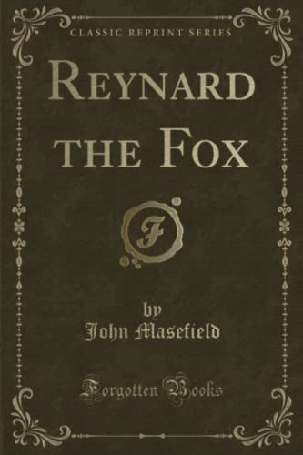 Reynard the Fox (Classic Reprint) By John Masefield