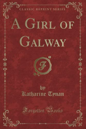 A Girl of Galway (Classic Reprint) By Katharine Tynan