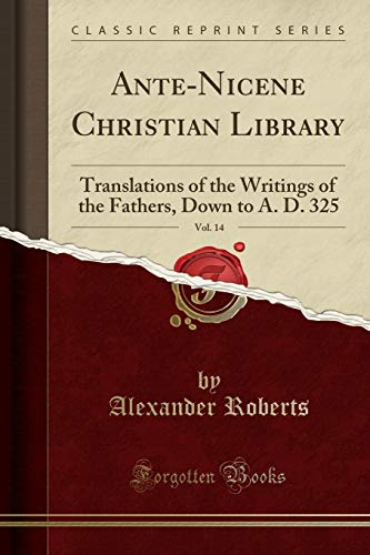 Ante-Nicene Christian Library, Vol. 14 By Reverend Alexander Roberts, PhD