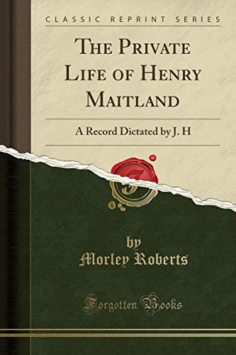 The Private Life of Henry Maitland By Morley Roberts
