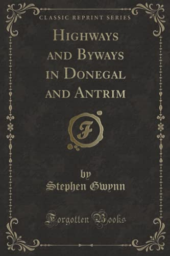 Highways and Byways in Donegal and Antrim (Classic Reprint) By Stephen Gwynn