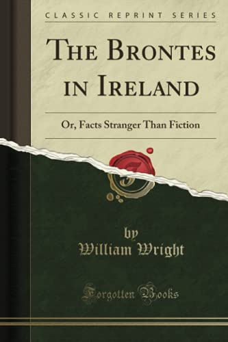 The Brontes in Ireland By William Wright (University of Tennessee)