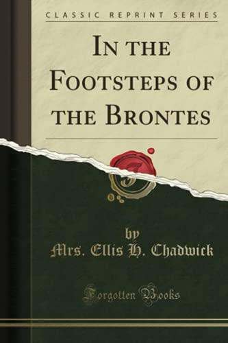 In the Footsteps of the Brontes (Classic Reprint) By Mrs Ellis H Chadwick
