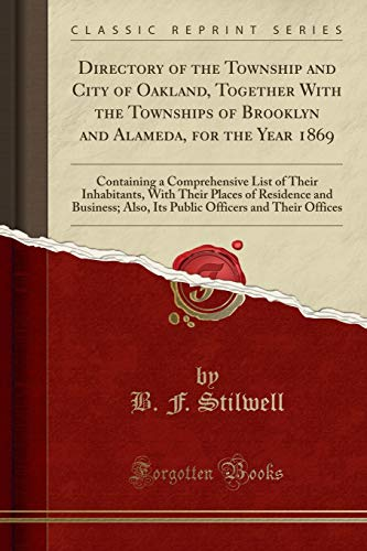 Directory of the Township and City of Oakland, Together with the Townships of Brooklyn and Alameda, for the Year 1869 By B F Stilwell