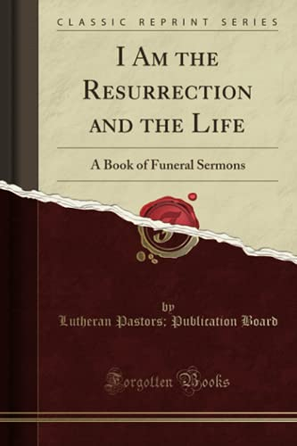 I Am the Resurrection and the Life By Lutheran Pastors Publication Board