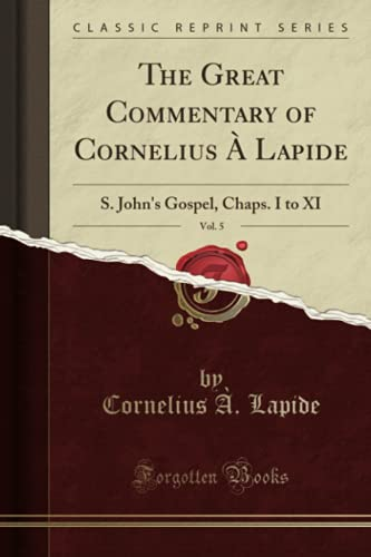 The Great Commentary of Cornelius   Lapide, Vol. 1 By Cornelius A Lapide