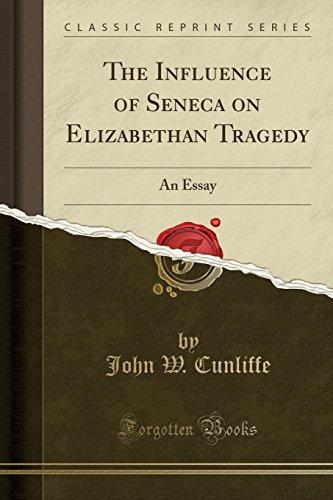 The Influence of Seneca on Elizabethan Tragedy By John W Cunliffe