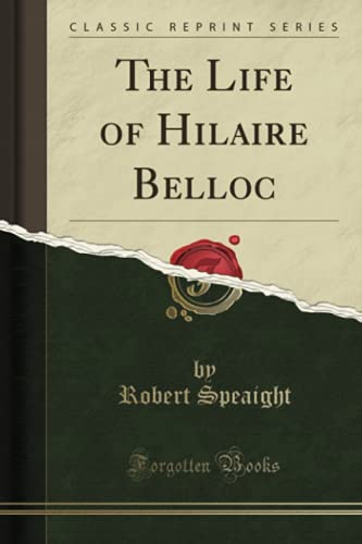 The Life of Hilaire Belloc (Classic Reprint) By Robert Speaight