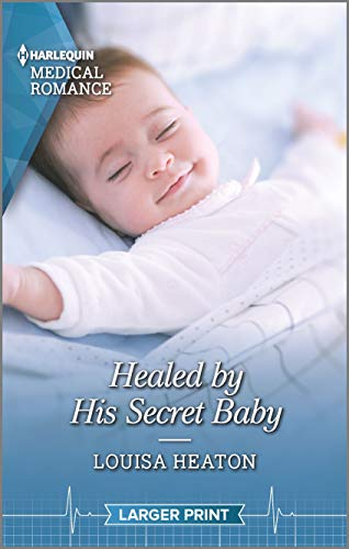 Healed by His Secret Baby By Louisa Heaton