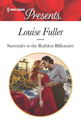 Surrender to the Ruthless Billionaire By Louise Fuller